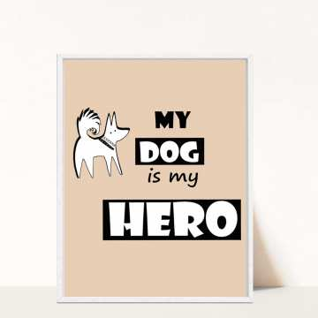 Plakat My dog is my hero - A3